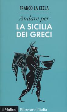 Andare per la Sicilia dei greci - Franco La Cecla - copertina