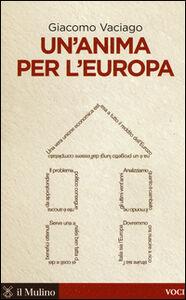 Foto Cover di Un' anima per l'Europa, Libro di Giacomo Vaciago, edito da Il Mulino