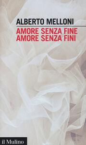 Libro Amore senza fine, amore senza fini Alberto Melloni