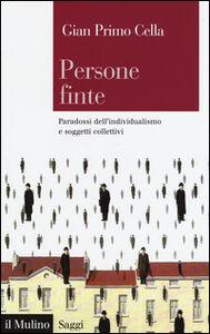 Libro Persone finte. Paradossi dell'individualismo e soggetti collettivi G. Primo Cella