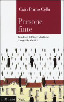 Persone finte. Paradossi dell'individualismo e soggetti collettivi - G. Primo Cella - copertina