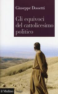Libro Gli equivoci del cattolicesimo politico Giuseppe Dossetti