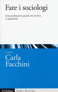 Foto Cover di Fare i sociologi. Una professione plurale tra ricerca e operatività, Libro di  edito da Il Mulino