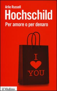 Per amore o per denaro. La commercializzazione della vita intima - Arlie Russell Hochschild - copertina