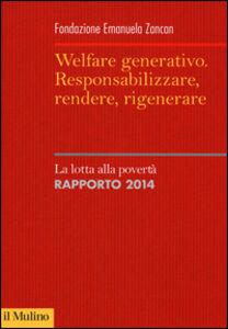 Foto Cover di Welfare generativo. Responsabilizzare, rendere, rigenerare. La lotta alla povertà. Rapporto 2014, Libro di  edito da Il Mulino