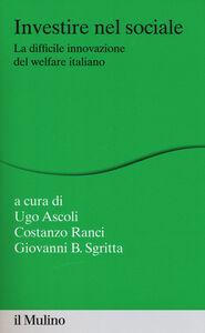 Foto Cover di Investire nel sociale. La difficile innovazione del welfare italiano, Libro di  edito da Il Mulino