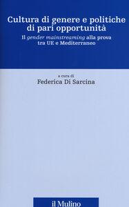 Foto Cover di Cultura di genere e politiche di pari opportunità. Il gender mainstreaming alla prova tra UE e Mediterraneo, Libro di  edito da Il Mulino