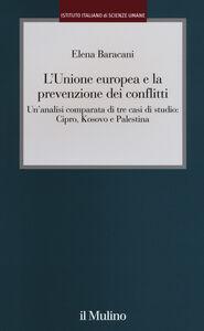 Libro L' Unione europea e la prevenzione dei conflitti. Un'analisi comparata di tre casi di studio: Cipro, Kosovo e Palestina Elena Baracani