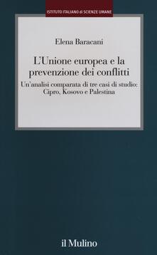 L' Unione europea e la prevenzione dei conflitti. Un'analisi comparata di tre casi di studio: Cipro, Kosovo e Palestina - Elena Baracani - copertina