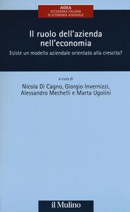 Foto Cover di Il ruolo dell'azienda nell'economia. Esiste un modello aziendale orientato alla crescita?, Libro di  edito da Il Mulino