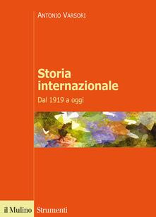 Storia internazionale. Dal 1919 a oggi - Antonio Varsori - copertina