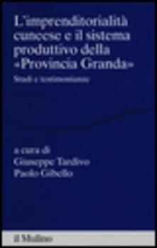 L' imprenditorialità cuneese e il sistema produttivo della «Provincia Granda». Studi e testimonianze - copertina