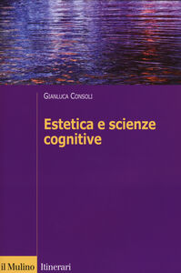 Libro Estetica e scienze cognitive Gianluca Consoli