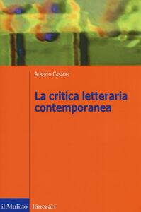 Foto Cover di La critica letteraria contemporanea, Libro di Alberto Casadei, edito da Il Mulino