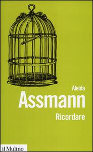 Libro Ricordare. Forme e mutamenti della memoria culturale Aleida Assmann