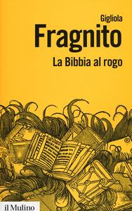 Libro La Bibbia al rogo. La censura ecclesiastica e i volgarizzamenti della Scrittura (1471-1605) Gigliola Fragnito