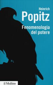 Libro Fenomenologia del potere. Autorità, dominio, violenza, tecnica Heinrich Popitz
