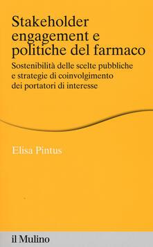 Stakeholder engagement e politiche del farmaco. Sostenibilità delle scelte pubbliche e strategie di coinvolgimento dei portatori di interesse - Elisa Pintus - copertina