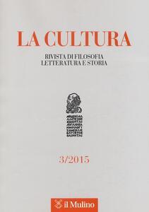 La cultura. Rivista di filosofia, letteratura e storia (2015). Vol. 3