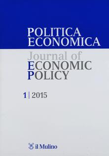 Politica economica-Journal of economic policy (2015). Vol. 1 - copertina