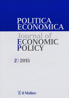 Politica economica-Journal of economic policy (2015). Vol. 2 - copertina