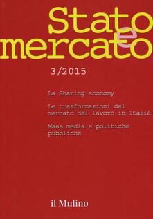 Stato e mercato. Quadrimestrale di analisi dei meccanismi e delle istituzioni sociali, politiche ed economiche (2015). Vol. 3 - copertina