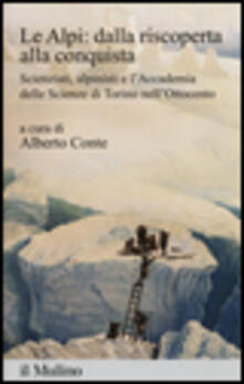 Le Alpi: dalla riscoperta alla conquista. Scienziati, alpinisti e lAccademia delle scienze di Torino nellOttocento.pdf