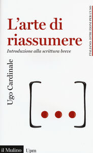 Libro L' arte di riassumere. Introduzione alla scrittura breve Ugo Cardinale