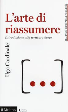 L' arte di riassumere. Introduzione alla scrittura breve - Ugo Cardinale - copertina