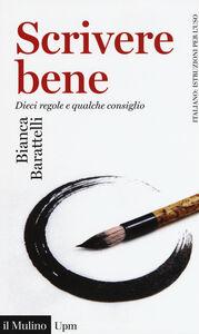 Foto Cover di Scrivere bene. Dieci regole e qualche consiglio, Libro di Bianca Barattelli, edito da Il Mulino