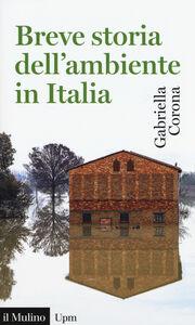 Libro Breve storia dell'ambiente in Italia Gabriella Corona