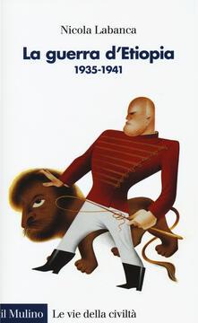 La guerra d'Etiopia. 1935-1941 - Nicola Labanca - copertina