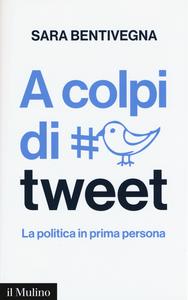 Libro A colpi di tweet. La politica in prima persona Sara Bentivegna