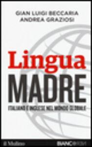 Foto Cover di Lingua madre. Italiano e inglese nel mondo globale, Libro di G. Luigi Beccaria,Andrea Graziosi, edito da Il Mulino