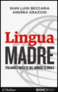 Libro Lingua madre. Italiano e inglese nel mondo globale G. Luigi Beccaria , Andrea Graziosi