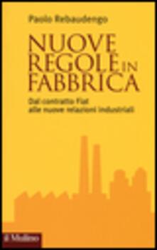 Nuove regole in fabbrica. Dal contratto Fiat alle nuove relazioni industriali.pdf