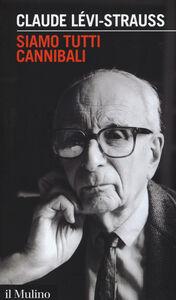 Libro Siamo tutti cannibali Claude Lévi-Strauss