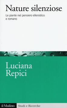 Nature silenziose. Le piante nel pensiero ellenistico e romano - Luciana Repici - copertina