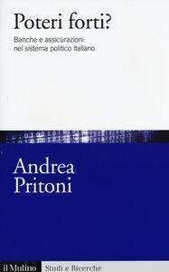 Libro Poteri forti? Banche e assicurazioni nel sistema politico italiano Andrea Pritoni