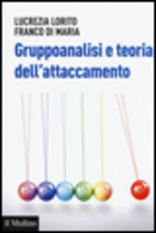 Gruppoanalisi e teoria dell'attaccamento -  Lucrezia Lorito, Franco Di Maria - copertina