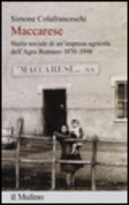 Libro Maccarese. Storia sociale di un'impresa agricola dell'Agro romano 1870-1998 Simone Colafranceschi