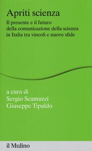Libro Apriti scienza. Il presente e il futuro della comunicazione della scienza in Italia tra vincoli e nuove sfide