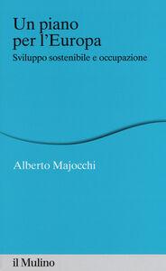 Libro Un piano per l'Europa. Sviluppo stostenibile e occupazione Alberto Majocchi
