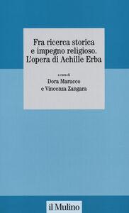 Libro Fra ricerca storica e impegno religioso. L'opera di Achille Erba
