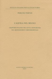 Voluntariadobaleares2014.es L' Aquila nel regno. I rapporti politici fra città e monarchia nel Mezzogiorno tardomedievale Image