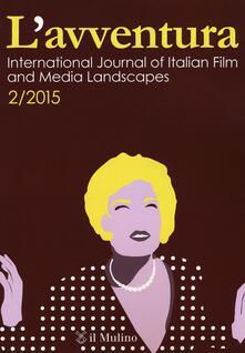 L avventura. International journal of Italian film and media landscapes (2015). Vol. 2.pdf