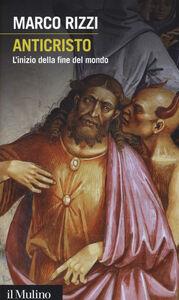 Libro Anticristo. L'inizio della fine del mondo Marco Rizzi