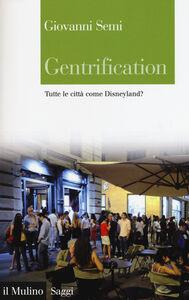 Libro Gentrification. Tutte le città come Disneyland? Giovanni Semi