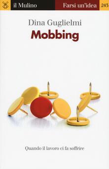 Mobbing. Quando il lavoro ci fa soffrire - Dina Guglielmi - copertina