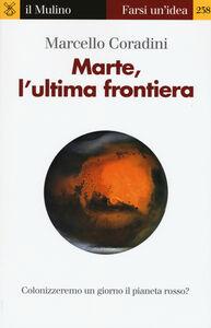 Foto Cover di Marte, l'ultima frontiera, Libro di Marcello Coradini, edito da Il Mulino